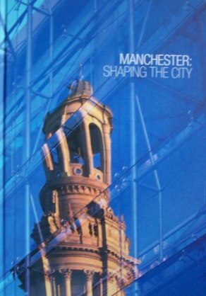 Manchester : Shaping the City   2005