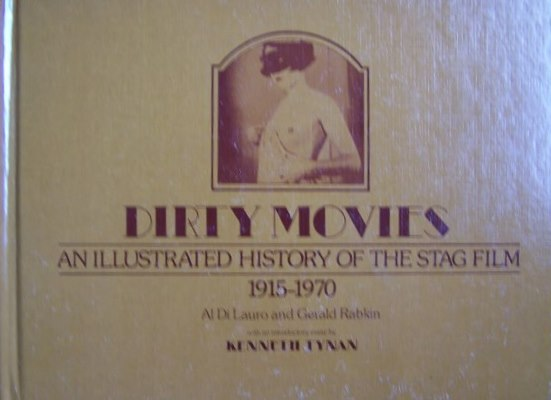 Dirty Movies An Illustrated History of the Stag Film 1915-1970